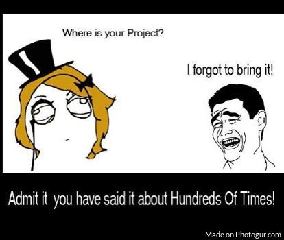 Where is your Project? forgot to bring it!