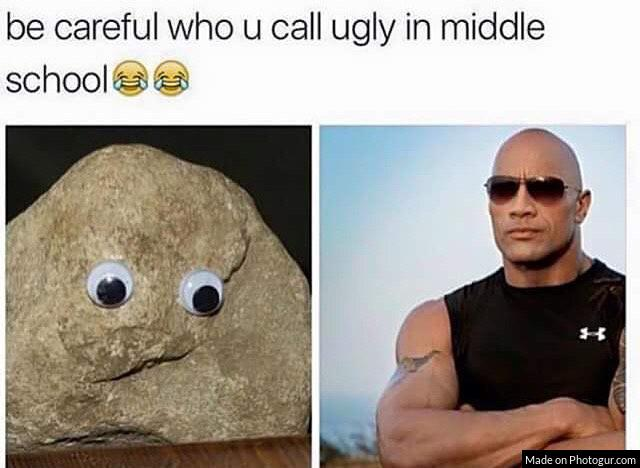 be careful who u call ugly in middle school