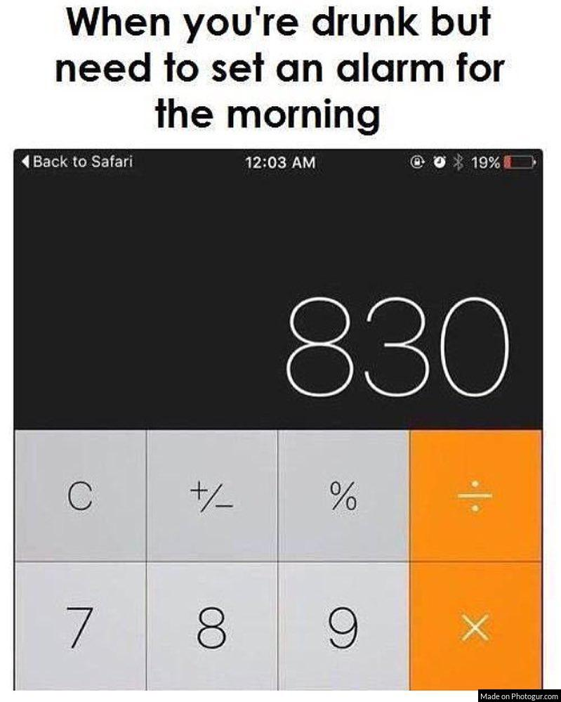 When you're drunk but need to set an alarm for the morning
