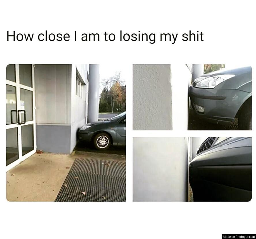 How close I am to losing my shit